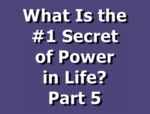 What Is the #1 Secret of Power in Life? Part 5