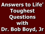 Answers to Life's Toughest Questions with Dr. Bob Boyd, Jr.