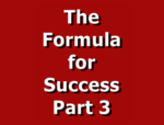 The Formula for Success Part 3