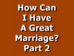 How Can I Have A Great Marriage? Part 2