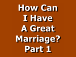 How Can I Have A Great Marriage? Part 1
